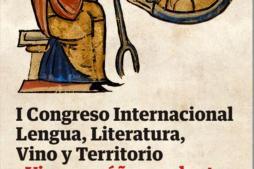 """""""Vino, enséñame el arte de ver mi propia historia"""", I Congreso Internacional Lengua, Literatura, Vino y Territorio"""